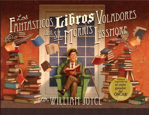 Los Fantasticos Libros Voladores De Morris Lessmore / The Fantastic Flying Books Of Morris Lessmore By Joyce, William